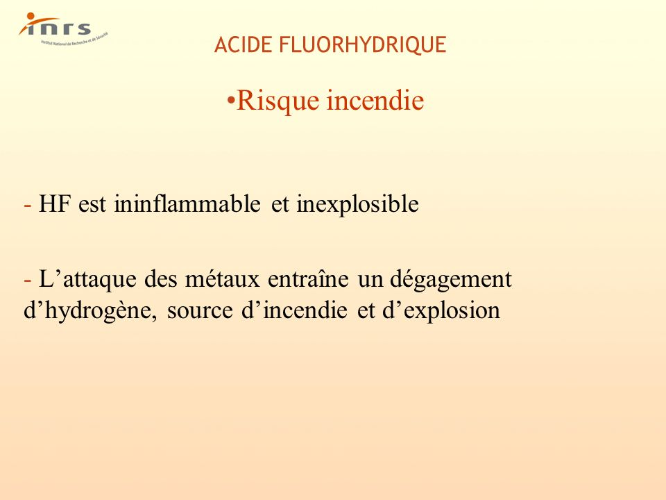 ACIDE FLUORHYDRIQUE Risque incendie - HF est ininflammable et inexplosible - Lattaque des métaux entraîne un dégagement dhydrogène, source dincendie e