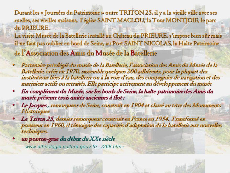 Durant les « Journées du Patrimoine » outre TRITON 25, il y a la vieille ville avec ses ruelles, ses vieilles maisons, léglise SAINT MACLOU, la Tour MONTJOIE, le parc du PRIEURE.