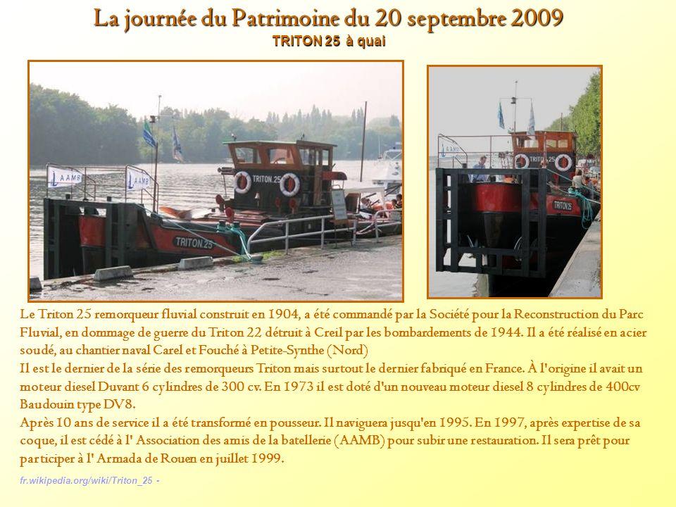 La journée du Patrimoine du 20 septembre 2009 TRITON 25 à quai Le Triton 25 remorqueur fluvial construit en 1904, a été commandé par la Société pour la Reconstruction du Parc Fluvial, en dommage de guerre du Triton 22 détruit à Creil par les bombardements de 1944.