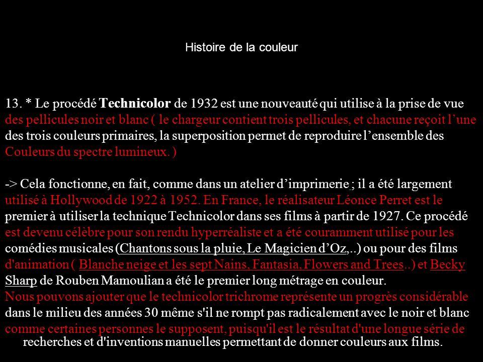 Histoire de la couleur 13. * Le procédé Technicolor de 1932 est une nouveauté qui utilise à la prise de vue des pellicules noir et blanc ( le chargeur