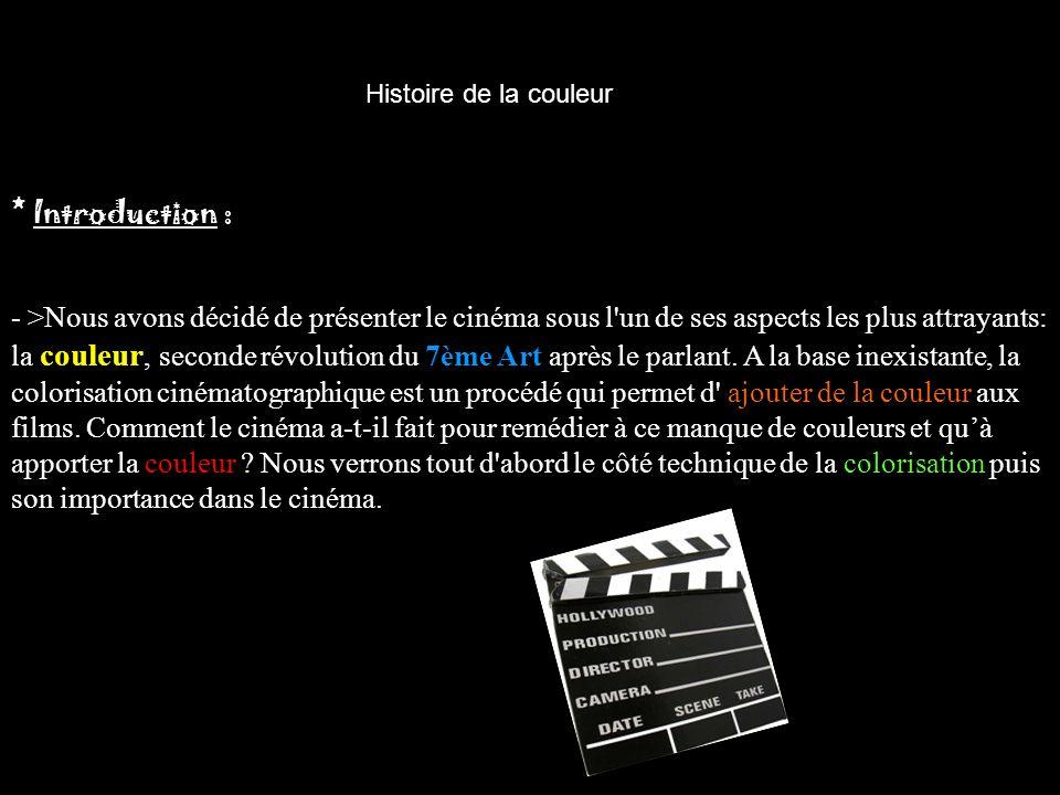 * Introduction : - >Nous avons décidé de présenter le cinéma sous l'un de ses aspects les plus attrayants: la couleur, seconde révolution du 7ème Art