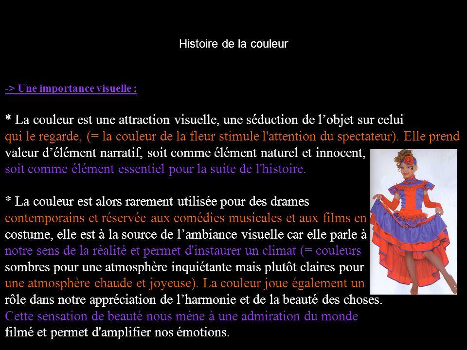 Histoire de la couleur -> Une importance visuelle : * La couleur est une attraction visuelle, une séduction de lobjet sur celui qui le regarde, (= la