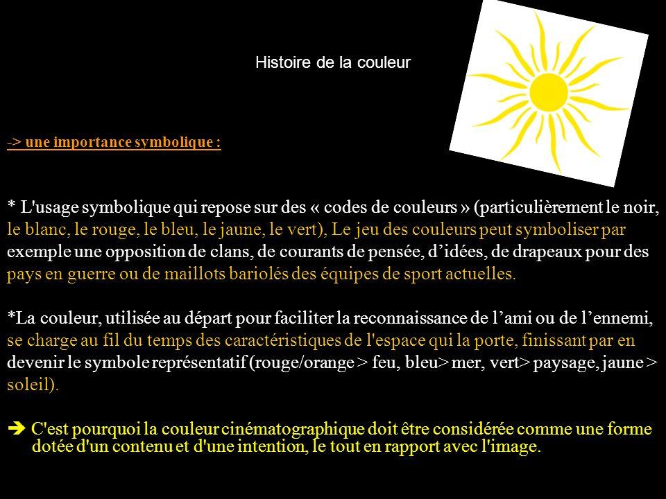 Histoire de la couleur -> une importance symbolique : * L'usage symbolique qui repose sur des « codes de couleurs » (particulièrement le noir, le blan