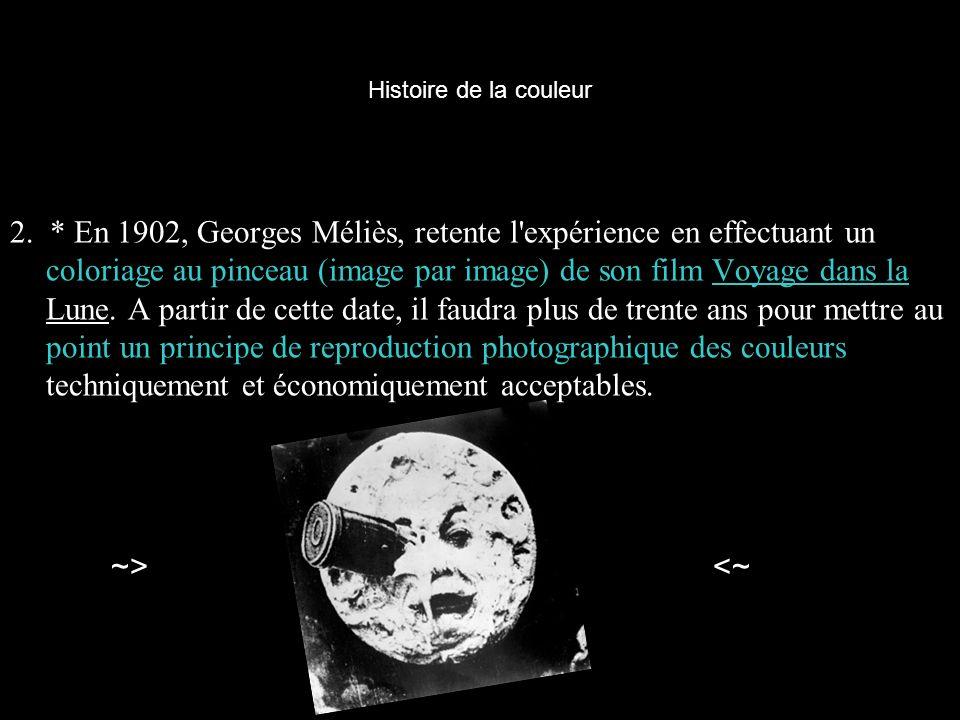 Histoire de la couleur 2. * En 1902, Georges Méliès, retente l'expérience en effectuant un coloriage au pinceau (image par image) de son film Voyage d