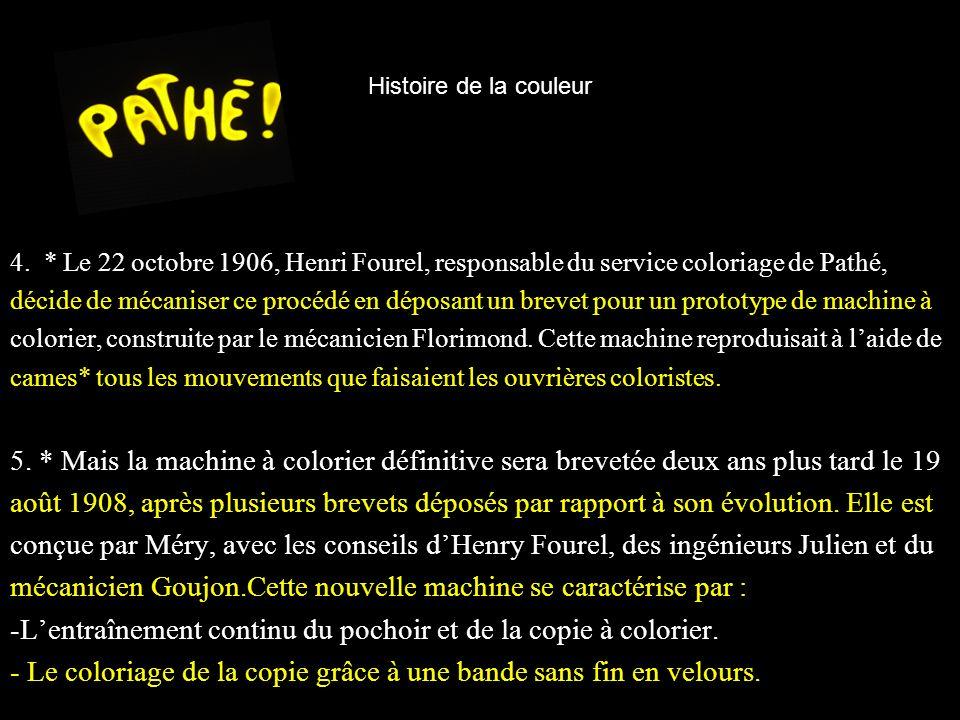 Histoire de la couleur 4. * Le 22 octobre 1906, Henri Fourel, responsable du service coloriage de Pathé, décide de mécaniser ce procédé en déposant un