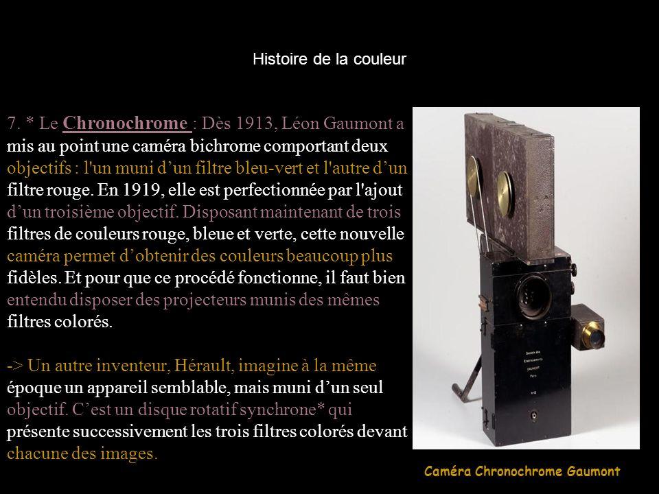 Histoire de la couleur 7. * Le Chronochrome : Dès 1913, Léon Gaumont a mis au point une caméra bichrome comportant deux objectifs : l'un muni dun filt