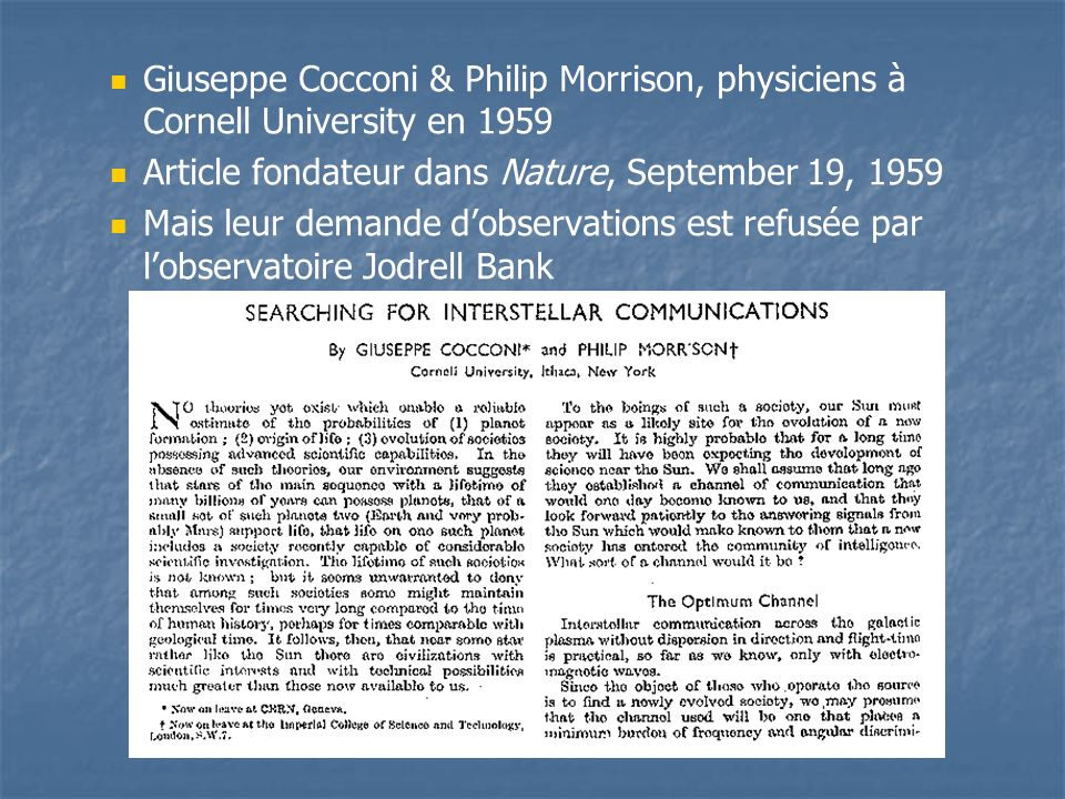 Giuseppe Cocconi & Philip Morrison, physiciens à Cornell University en 1959 Article fondateur dans Nature, September 19, 1959 Mais leur demande dobser