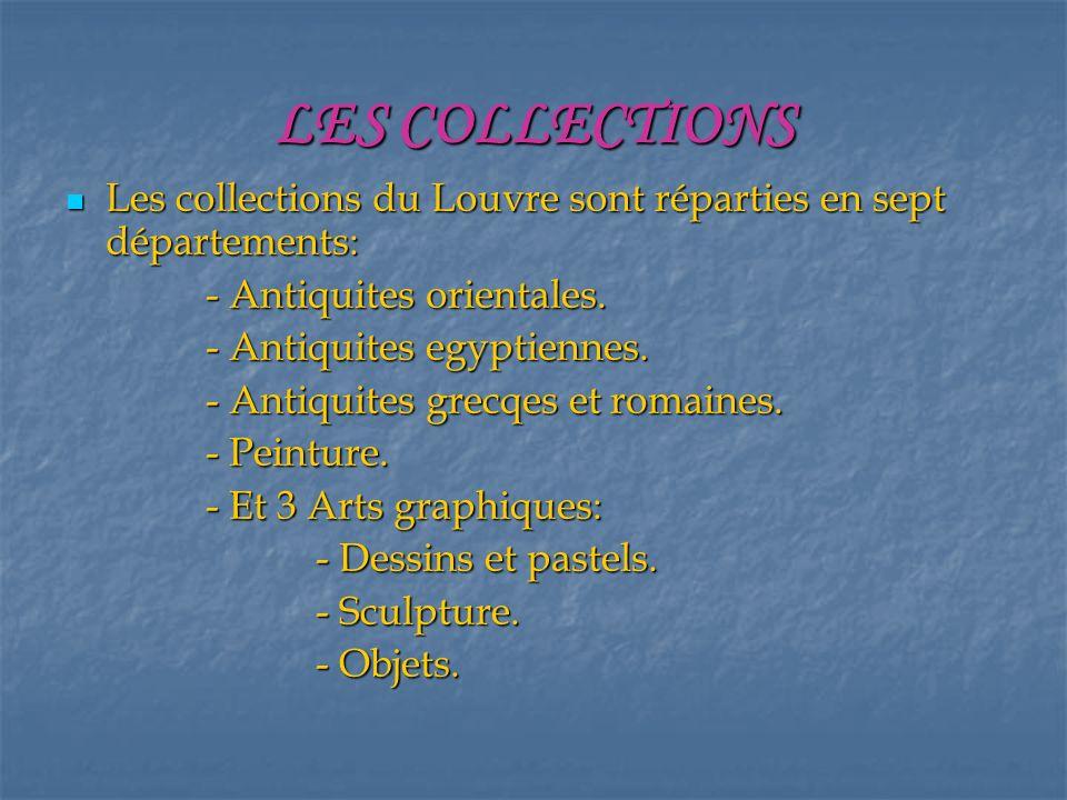 LES COLLECTIONS Les collections du Louvre sont réparties en sept départements: Les collections du Louvre sont réparties en sept départements: - Antiquites orientales.