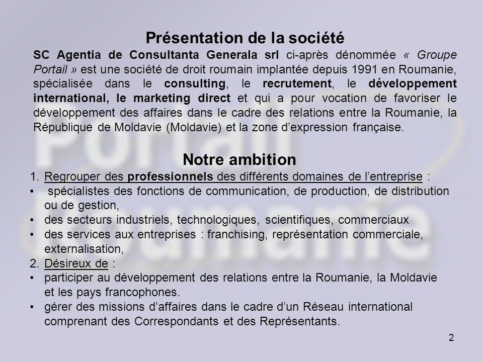2 Présentation de la société SC Agentia de Consultanta Generala srl ci-après dénommée « Groupe Portail » est une société de droit roumain implantée de