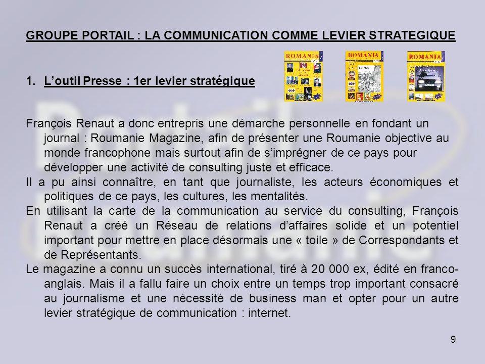 9 GROUPE PORTAIL : LA COMMUNICATION COMME LEVIER STRATEGIQUE François Renaut a donc entrepris une démarche personnelle en fondant un journal : Roumani