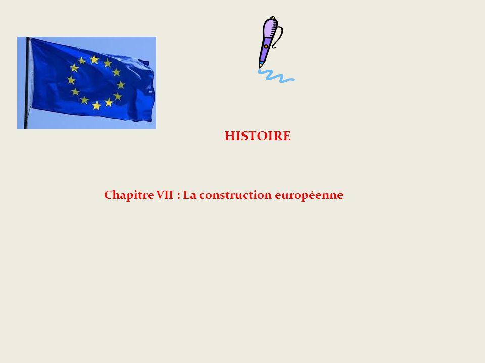 HISTOIRE Chapitre VII : La construction européenne