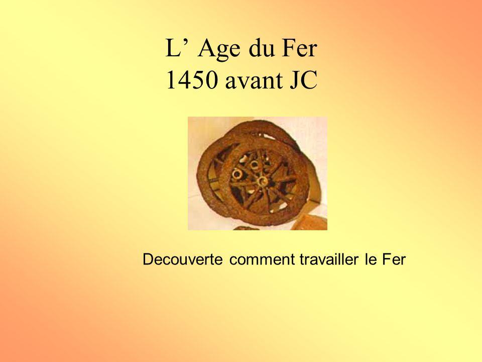 L Age du Fer 1450 avant JC Decouverte comment travailler le Fer