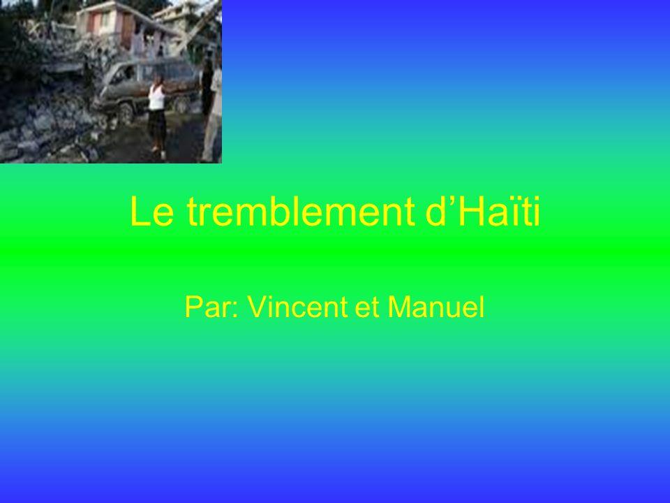 Le tremblement dHaïti Par: Vincent et Manuel