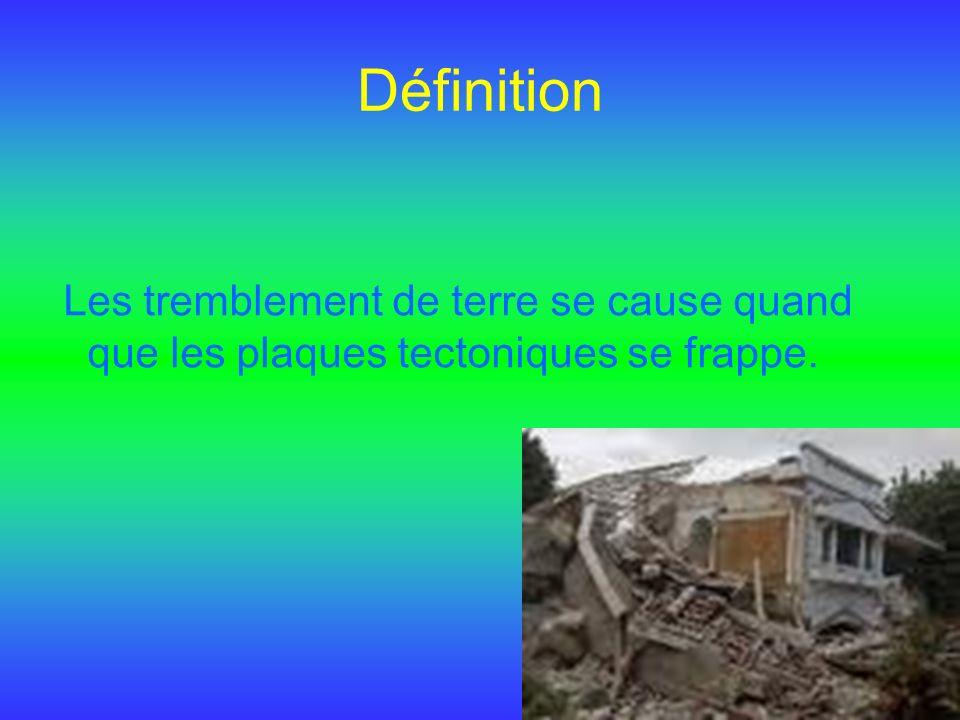 Définition Les tremblement de terre se cause quand que les plaques tectoniques se frappe.