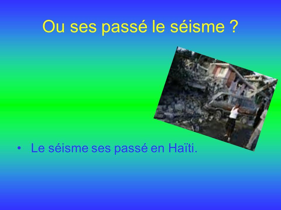 Quand le séisme ses til passé? Le séisme ses passé le 12 janvier.