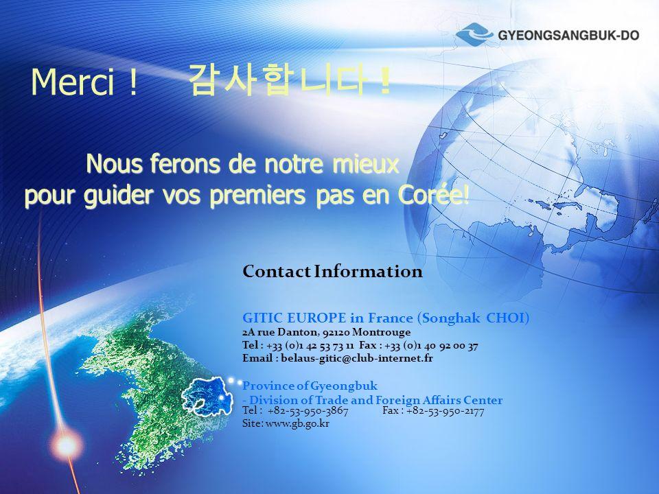 Merci ! Nous ferons de notre mieux pour guider vos premiers pas en Corée! Contact Information GITIC EUROPE in France (Songhak CHOI) 2A rue Danton, 921