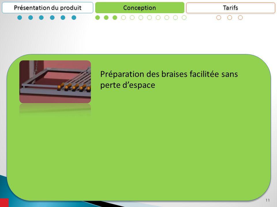 11 Conception Présentation du produit Préparation des braises facilitée sans perte despace Tarifs