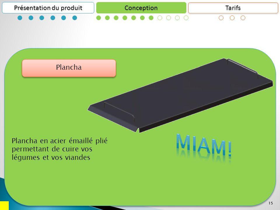 15 Conception Présentation du produit 15 Plancha en acier émaillé plié permettant de cuire vos légumes et vos viandes Plancha Tarifs