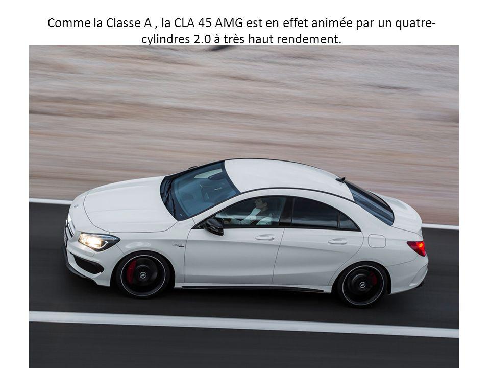 Comme la Classe A, la CLA 45 AMG est en effet animée par un quatre- cylindres 2.0 à très haut rendement.