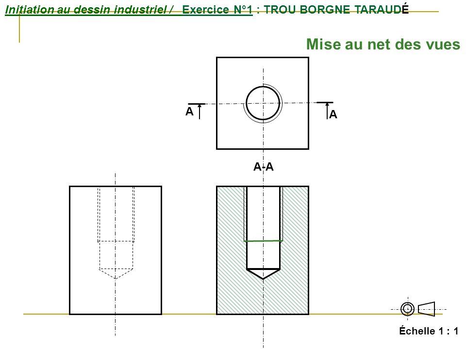 Initiation au dessin industriel / Exercice N°1 : TROU BORGNE TARAUDÉ Échelle 1 : 1 A A-A A Mise au net des vues