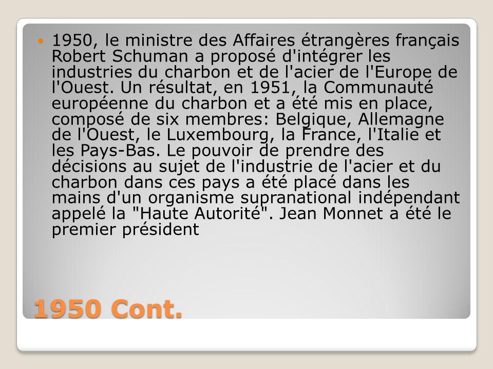 1950 Cont. 1950, le ministre des Affaires étrangères français Robert Schuman a proposé d'intégrer les industries du charbon et de l'acier de l'Europe