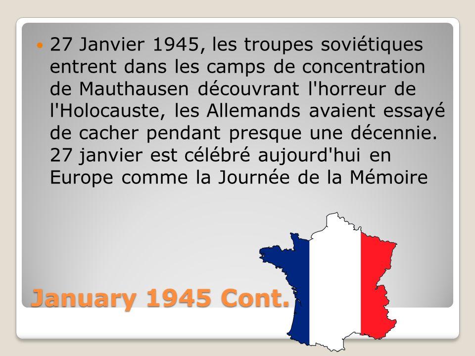 January 1945 Cont. 27 Janvier 1945, les troupes soviétiques entrent dans les camps de concentration de Mauthausen découvrant l'horreur de l'Holocauste