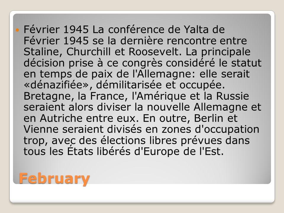 February Février 1945 La conférence de Yalta de Février 1945 se la dernière rencontre entre Staline, Churchill et Roosevelt. La principale décision pr