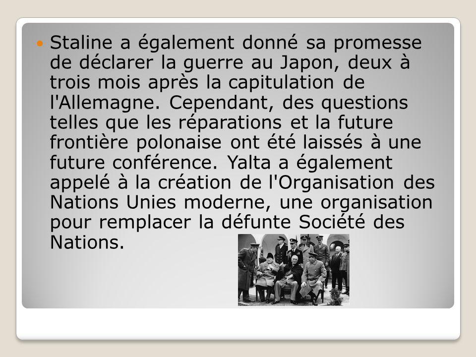 Staline a également donné sa promesse de déclarer la guerre au Japon, deux à trois mois après la capitulation de l'Allemagne. Cependant, des questions