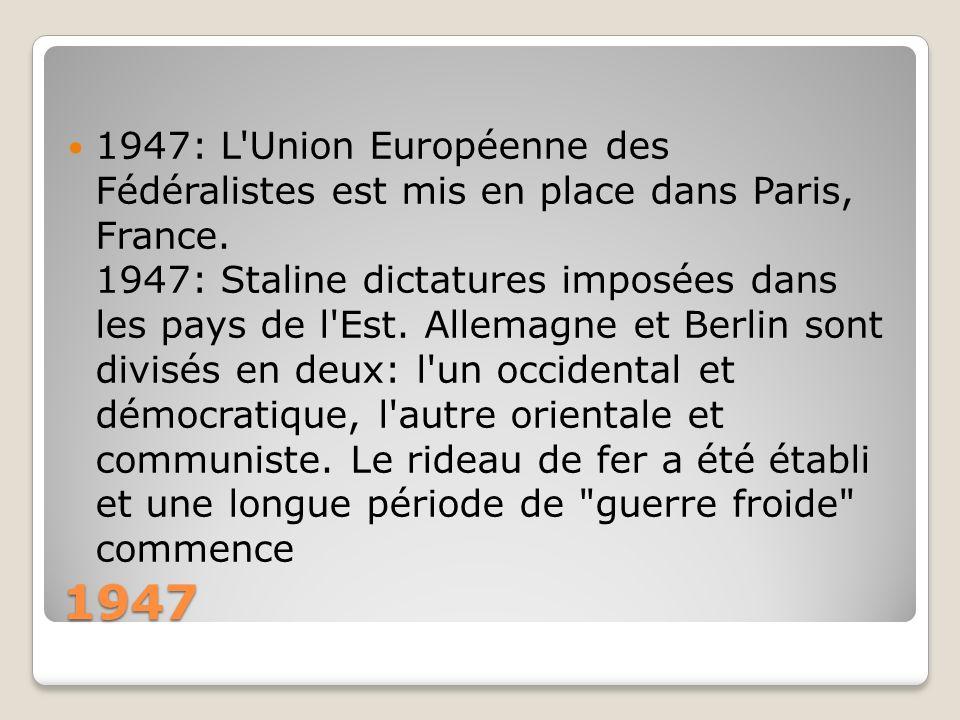 1947 1947: L'Union Européenne des Fédéralistes est mis en place dans Paris, France. 1947: Staline dictatures imposées dans les pays de l'Est. Allemagn