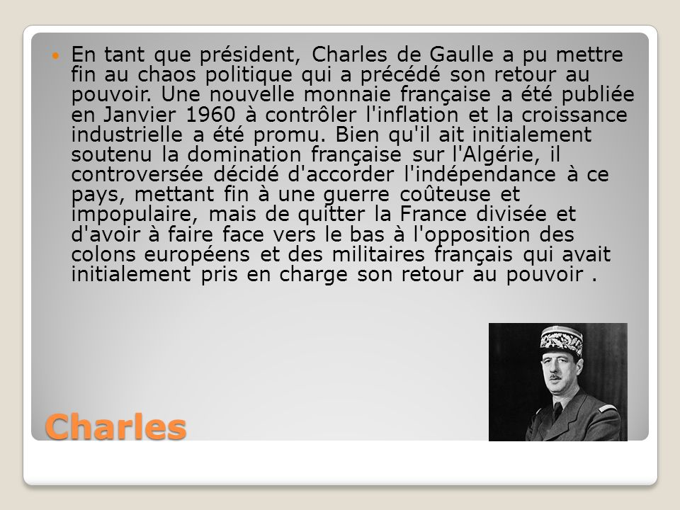 Charles En tant que président, Charles de Gaulle a pu mettre fin au chaos politique qui a précédé son retour au pouvoir. Une nouvelle monnaie français