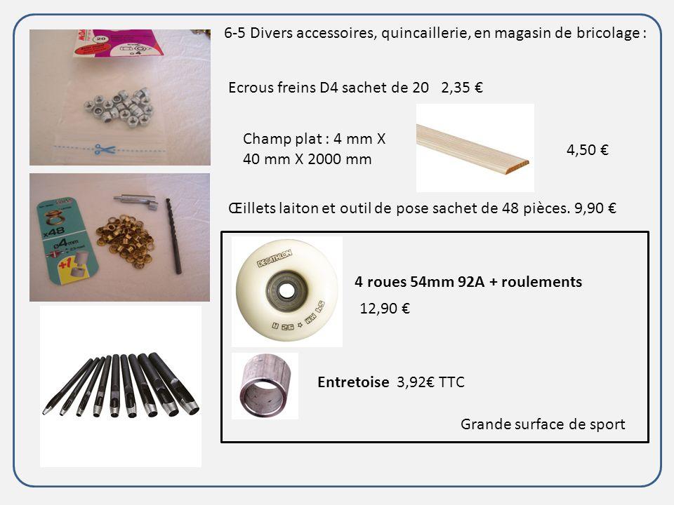 Ecrous freins D4 sachet de 20 2,35 Œillets laiton et outil de pose sachet de 48 pièces. 9,90 3,92 TTC 4 roues 54mm 92A + roulements 12,90 Entretoise G