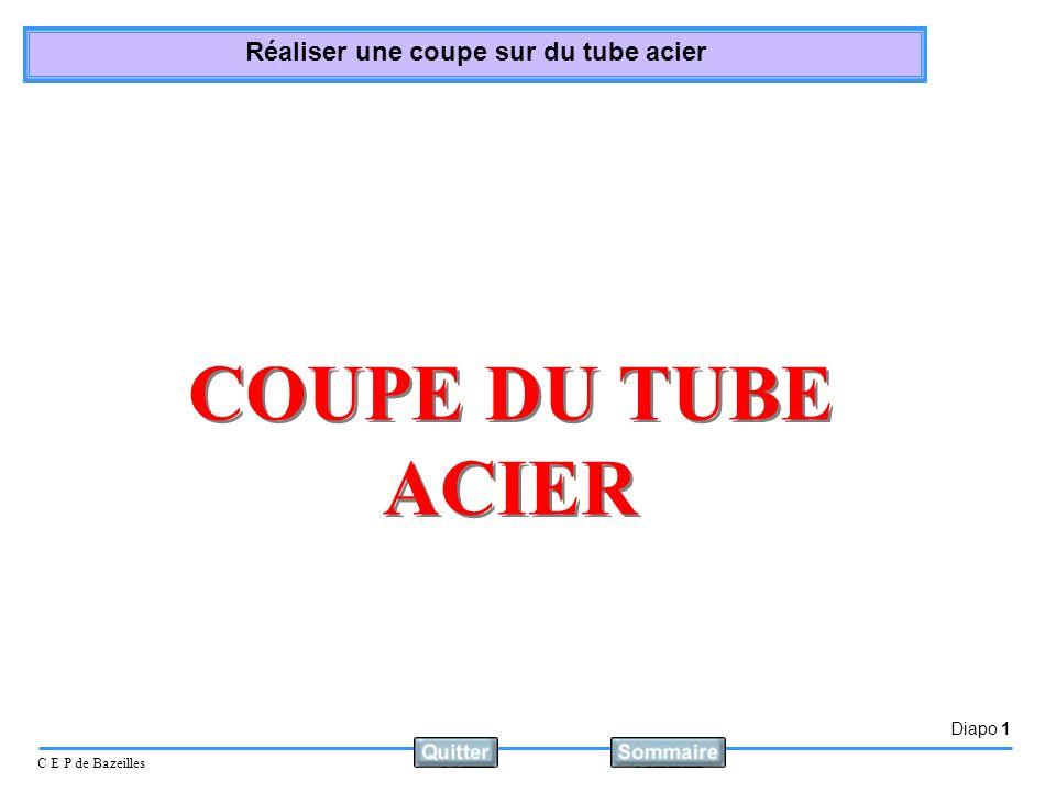Diapo 1 C E P de Bazeilles Réaliser une coupe sur du tube acier COUPE DU TUBE ACIER