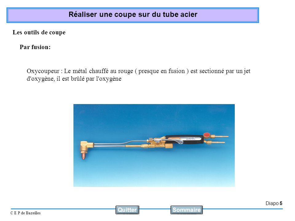 Diapo 5 C E P de Bazeilles Réaliser une coupe sur du tube acier Oxycoupeur : Le métal chauffé au rouge ( presque en fusion ) est sectionné par un jet