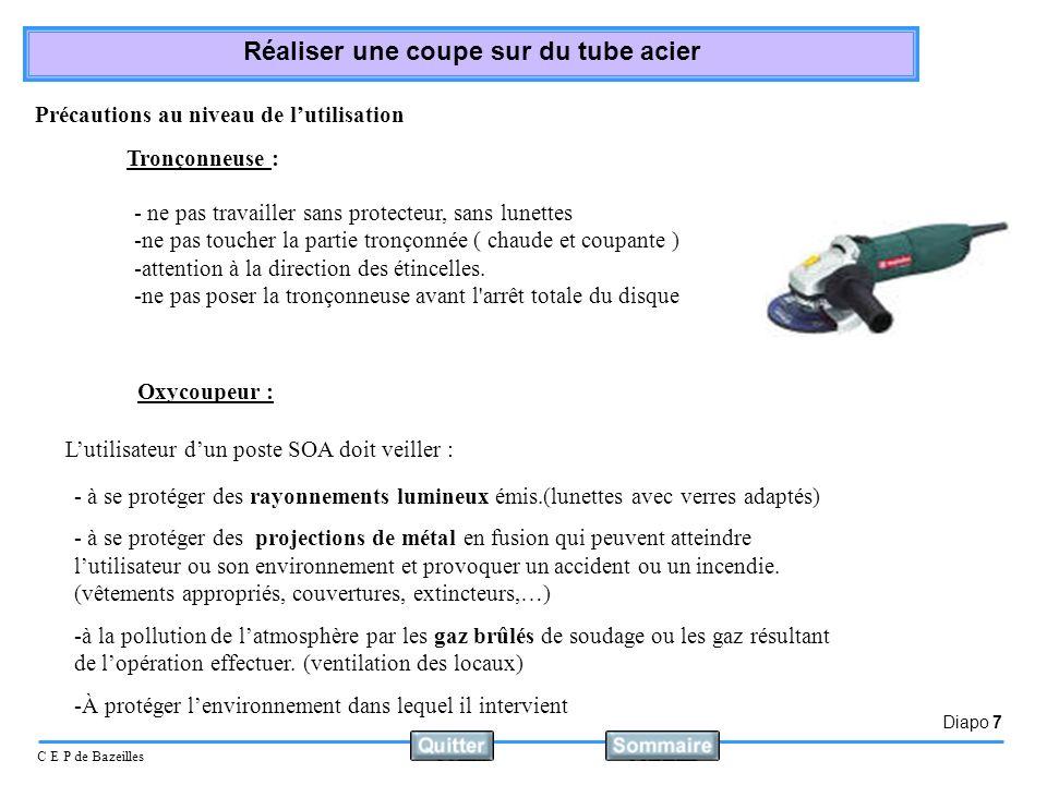 Diapo 7 C E P de Bazeilles Réaliser une coupe sur du tube acier Tronçonneuse : - ne pas travailler sans protecteur, sans lunettes -ne pas toucher la p