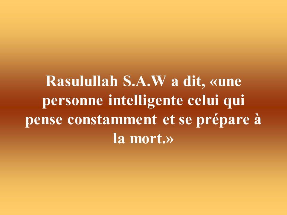 Rasulullah S.A.W a dit, «une personne intelligente celui qui pense constamment et se prépare à la mort.»