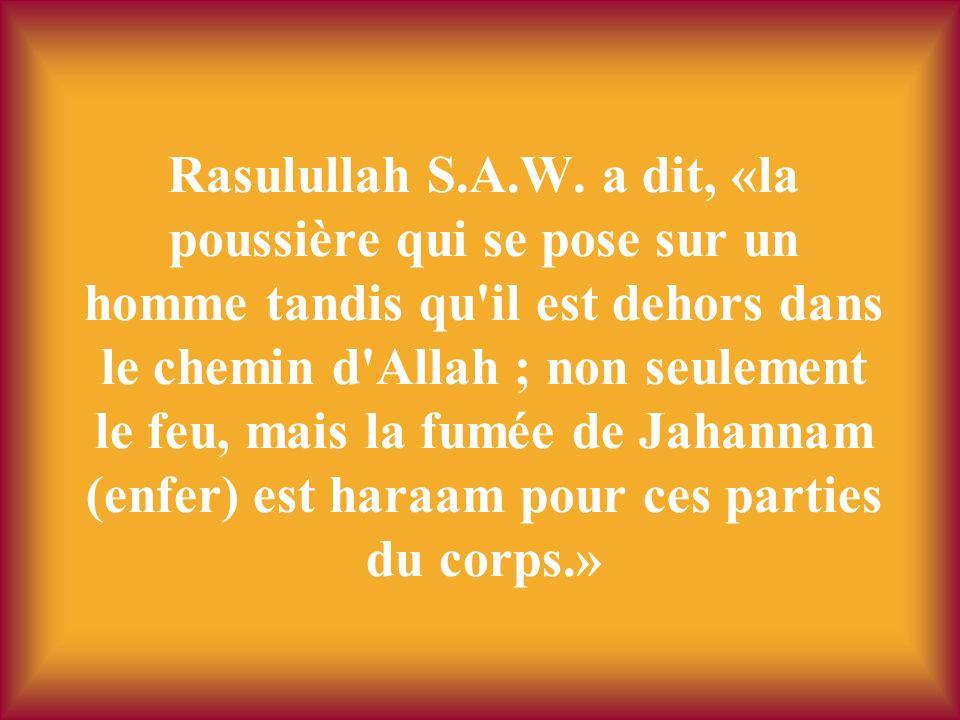 Rasulullah S.A.W. a dit, «la poussière qui se pose sur un homme tandis qu'il est dehors dans le chemin d'Allah ; non seulement le feu, mais la fumée d
