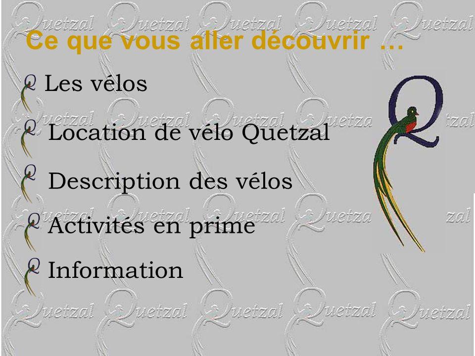Raymond Richard 2236 Baldwin Montréal, Qc H1L 5A6 (514) 862-0395 ou (514) 854-5575 info@velo-quetzal.com