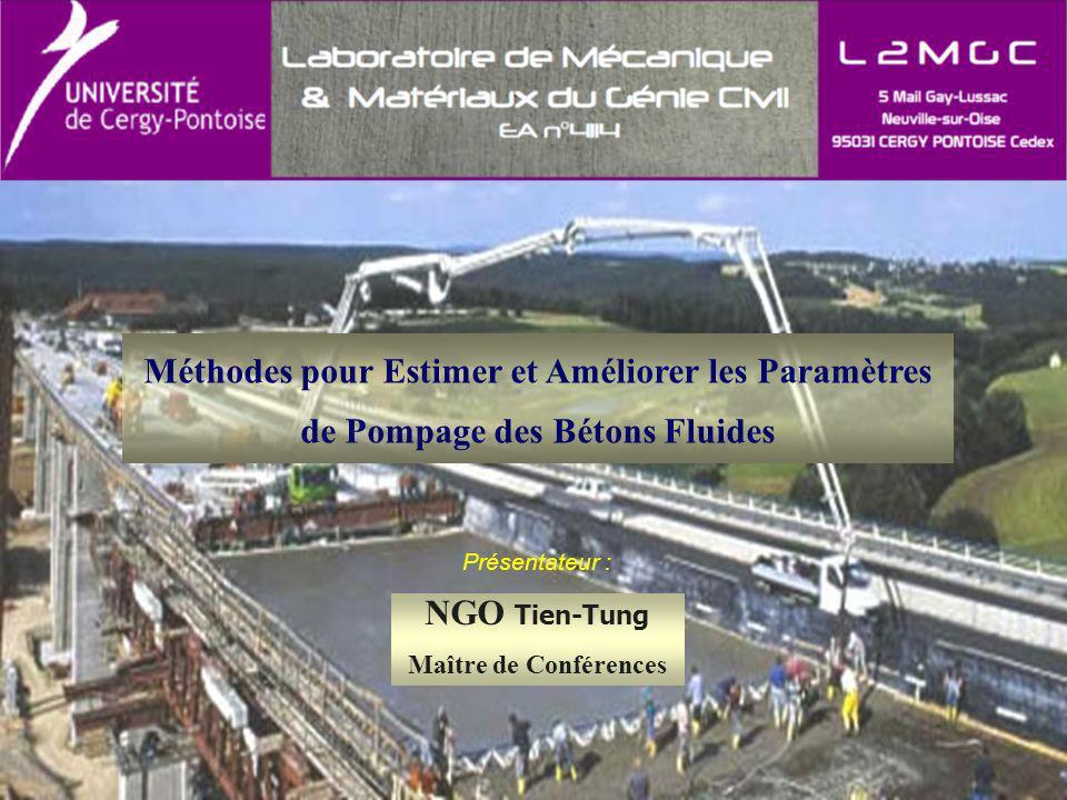 Présentateur : NGO Tien-Tung Maître de Conférences Méthodes pour Estimer et Améliorer les Paramètres de Pompage des Bétons Fluides