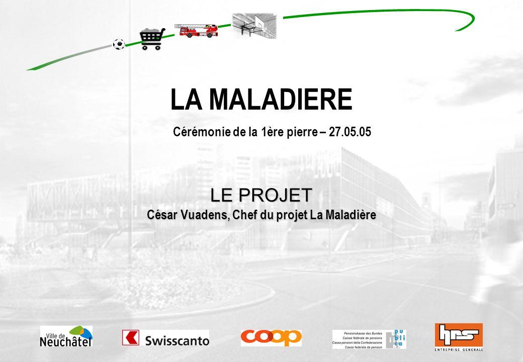 LA MALADIERE LE PROJET César Vuadens, Chef du projet La Maladière Cérémonie de la 1ère pierre – 27.05.05