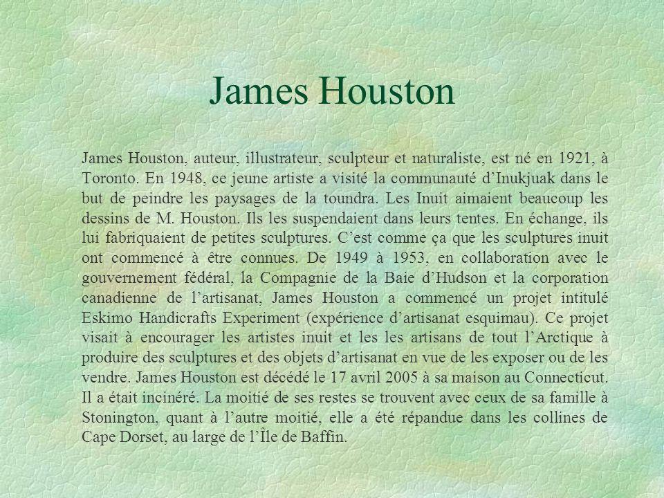 James Houston James Houston, auteur, illustrateur, sculpteur et naturaliste, est né en 1921, à Toronto. En 1948, ce jeune artiste a visité la communau