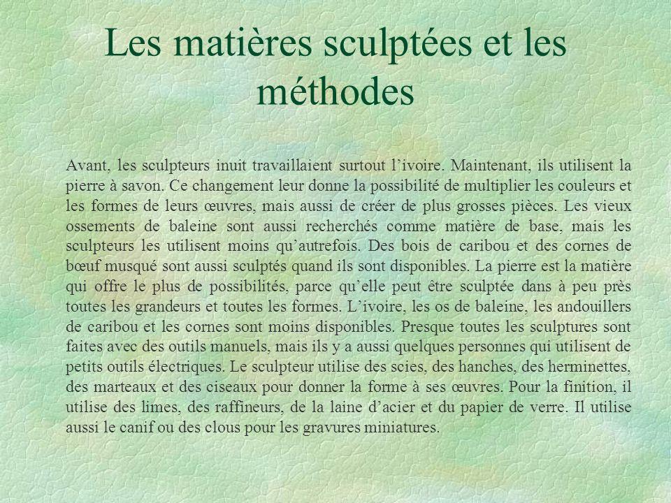 Les matières sculptées et les méthodes Avant, les sculpteurs inuit travaillaient surtout livoire. Maintenant, ils utilisent la pierre à savon. Ce chan