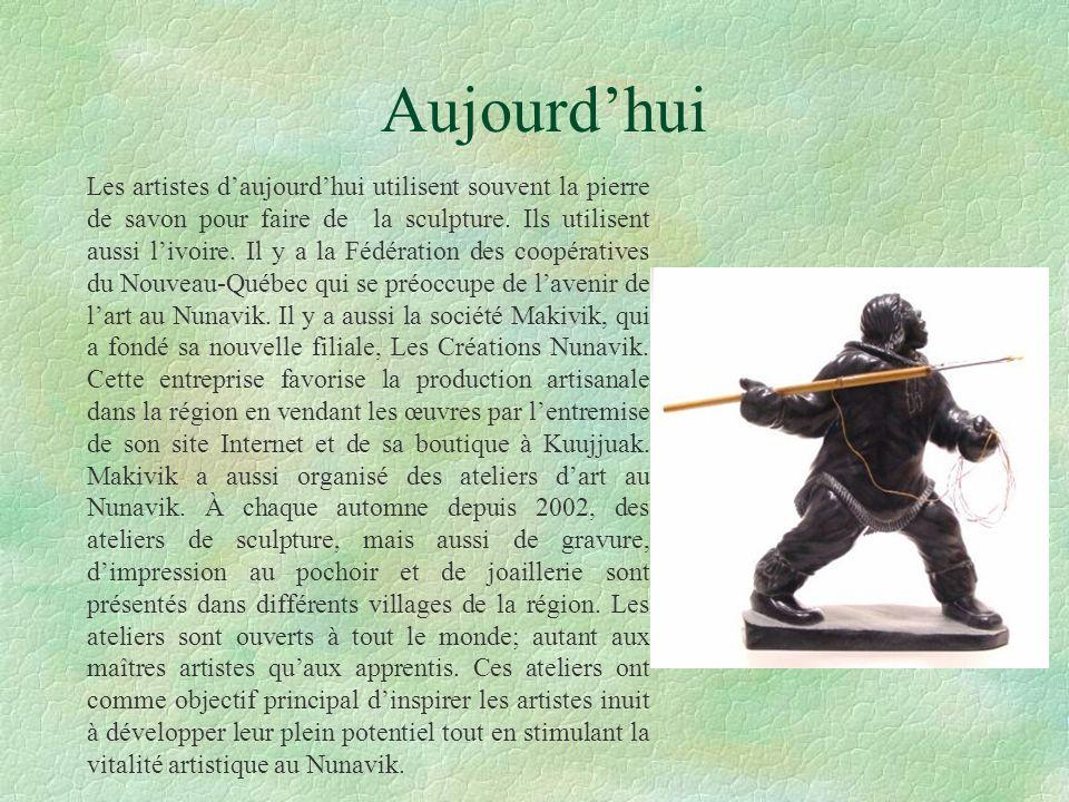 Aujourdhui Les artistes daujourdhui utilisent souvent la pierre de savon pour faire de la sculpture. Ils utilisent aussi livoire. Il y a la Fédération