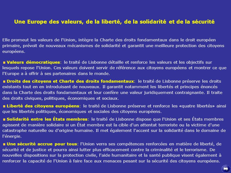 Elle promeut les valeurs de l'Union, intègre la Charte des droits fondamentaux dans le droit européen primaire, prévoit de nouveaux mécanismes de soli