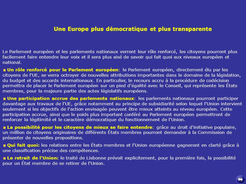Le Parlement européen et les parlements nationaux verront leur rôle renforcé, les citoyens pourront plus facilement faire entendre leur voix et il ser
