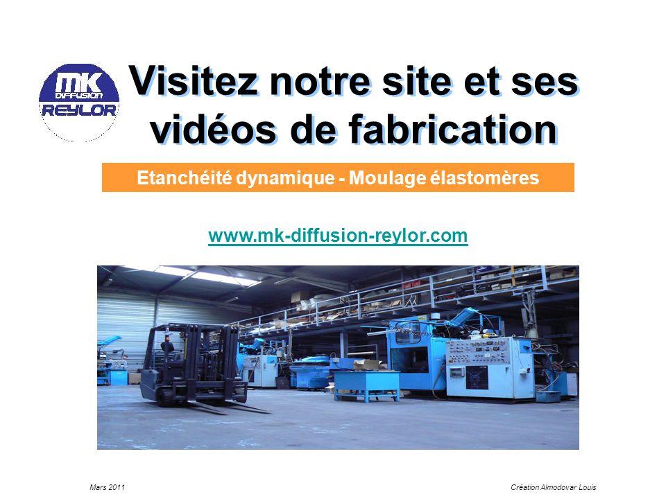 Mars 2011Création Almodovar Louis Visitez notre site et ses vidéos de fabrication Etanchéité dynamique - Moulage élastomères www.mk-diffusion-reylor.c