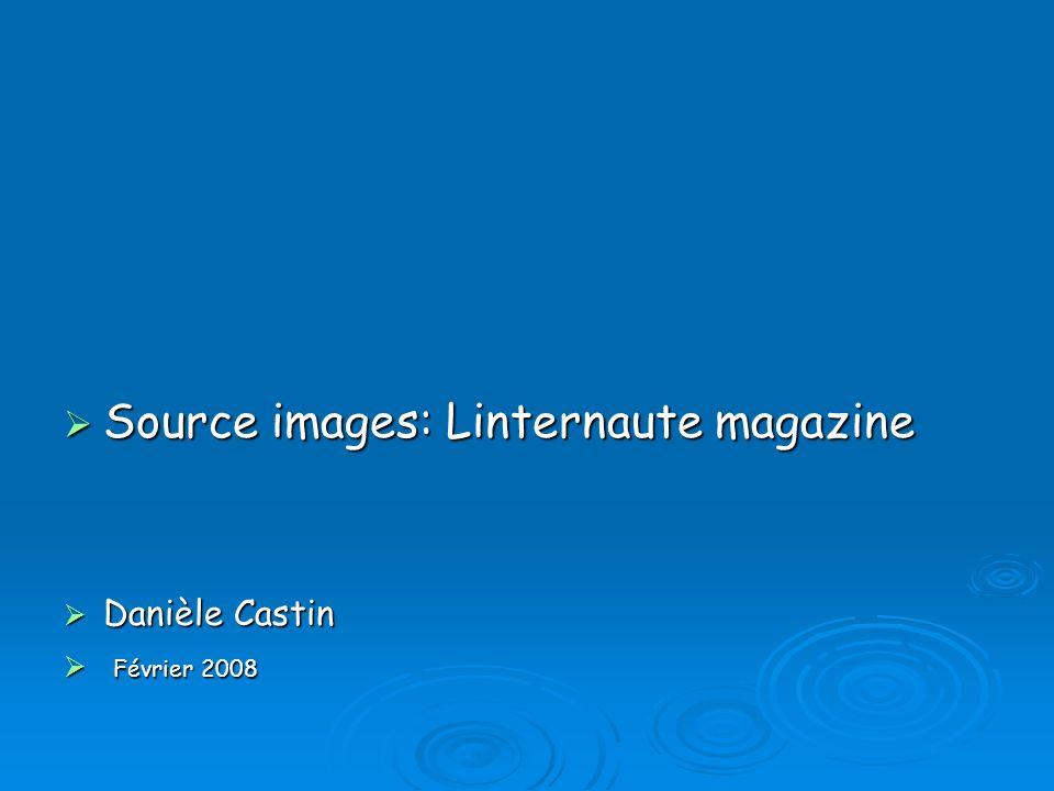 Source images: Linternaute magazine Source images: Linternaute magazine Danièle Castin Danièle Castin Février 2008 Février 2008