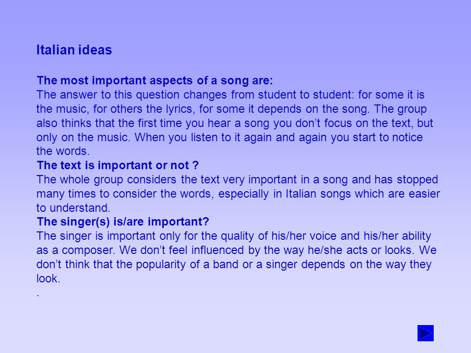 Italian ideas The most important aspects of a song are: The answer to this question changes from student to student: for some it is the music, for others the lyrics, for some it depends on the song.