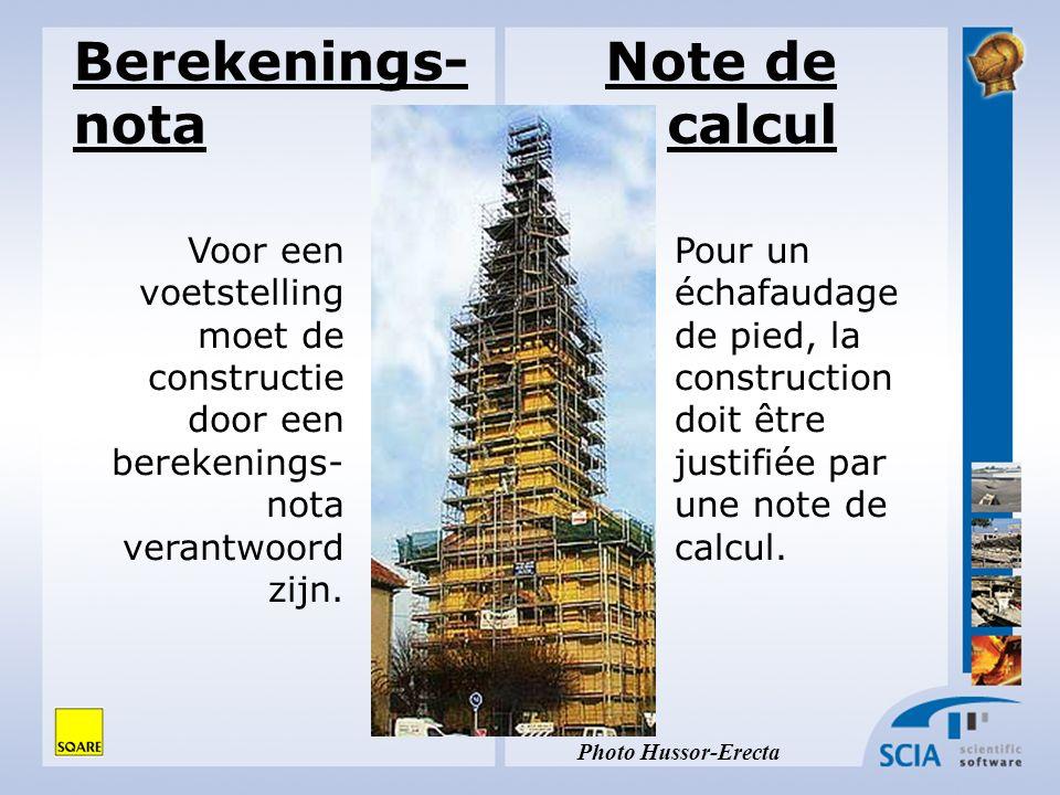 Note de calcul Pour un échafaudage de pied, la construction doit être justifiée par une note de calcul. Berekenings- nota Voor een voetstelling moet d