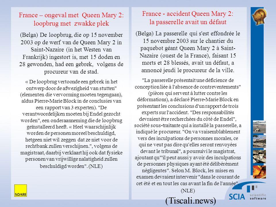 France - accident Queen Mary 2: la passerelle avait un défaut (Belga) La passerelle qui s est effondrée le 15 novembre 2003 sur le chantier du paquebot géant Queen Mary 2 à Saint- Nazaire (ouest de la France), faisant 15 morts et 28 blessés, avait un défaut, a annoncé jeudi le procureur de la ville.