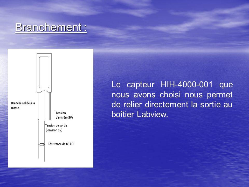 Branchement : Le capteur HIH-4000-001 que nous avons choisi nous permet de relier directement la sortie au boîtier Labview.